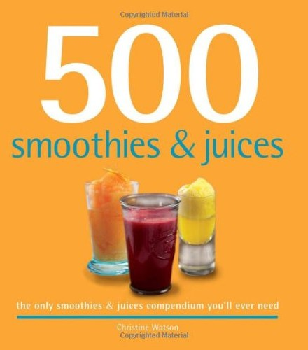 500-Smoothies-Juices-The-Only-Smoothie-Juice-Compendium-Youll-Ever-Need-500-Series-Cookbooks-0
