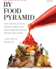 Death-by-Food-Pyramid-How-Shoddy-Science-Sketchy-Politics-and-Shady-Special-Interests-Have-Ruined-Our-Health-0