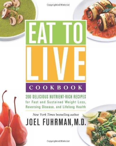 Eat-to-Live-Cookbook-200-Delicious-Nutrient-Rich-Recipes-for-Fast-and-Sustained-Weight-Loss-Reversing-Disease-and-Lifelong-Health-0