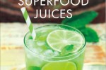 Superfood-Juices-100-Delicious-Energizing-Nutrient-Dense-Recipes-Superfood-Series-0