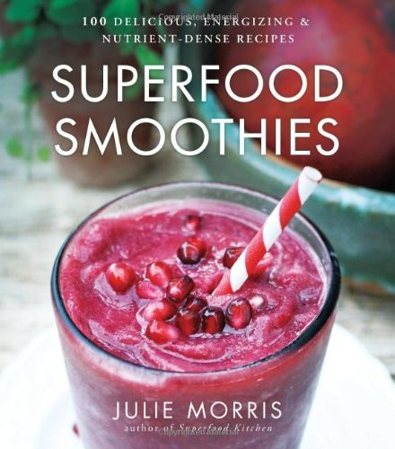 Superfood-Smoothies-100-Delicious-Energizing-Nutrient-dense-Recipes-Superfood-Series-0