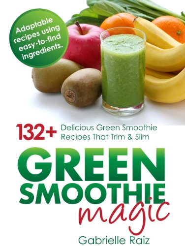 Green-Smoothie-Magic-132+-Delicious-Green-Smoothie-Recipes-That-Trim-And-Slim-0