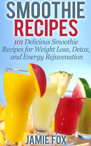 Smoothie-Recipes-101-Delicious-Smoothie-Recipes-for-Weight-Loss-Detox-and-Energy-Rejuvenation-Smoothie-Recipes-The-Only-Smoothie-Recipe-Book-You-Need-0