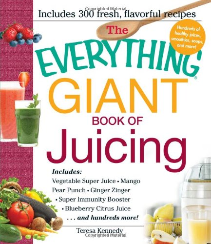 The-Everything-Giant-Book-of-Juicing-Includes-Vegetable-Super-Juice-Mango-Pear-Punch-Ginger-Zinger-Super-Immunity-Booster-Blueberry-Citrus-Juice-and-hundreds-more-0